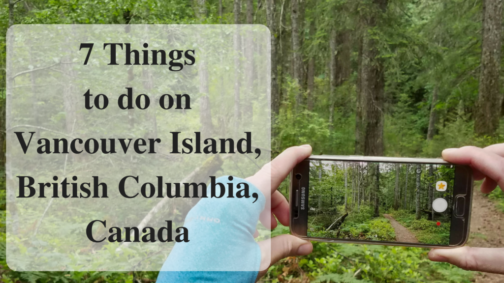 7 Things to do on Vancouver Island, British Columbia, Canada
