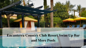 Encanterra Country Club Resort Swim Up Bar and More Pools
