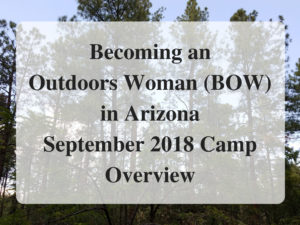 Becoming an Outdoors Woman (BOW) in Arizona September 2018 Camp Overview1