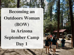 Becoming an Outdoors Woman (BOW) in Arizona September Camp Day 11 Main