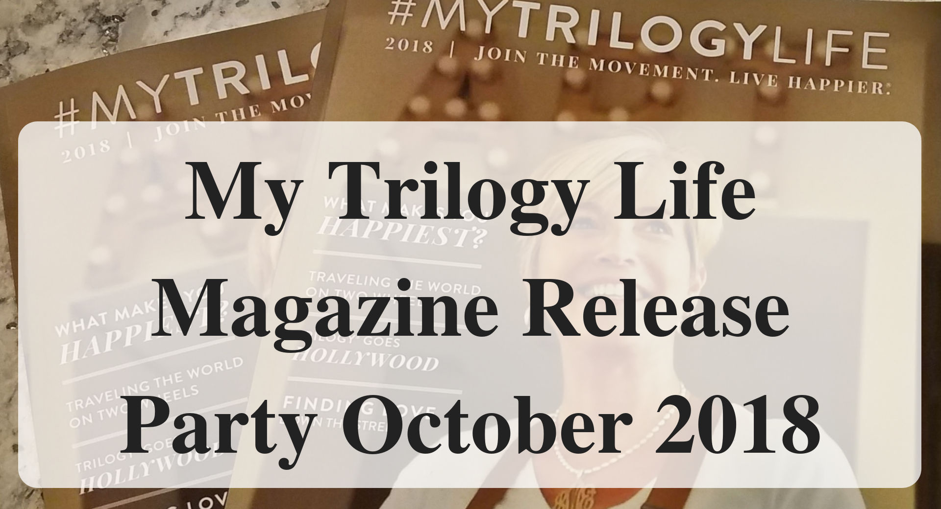 My Trilogy Life Magazine Release Party October 2018main