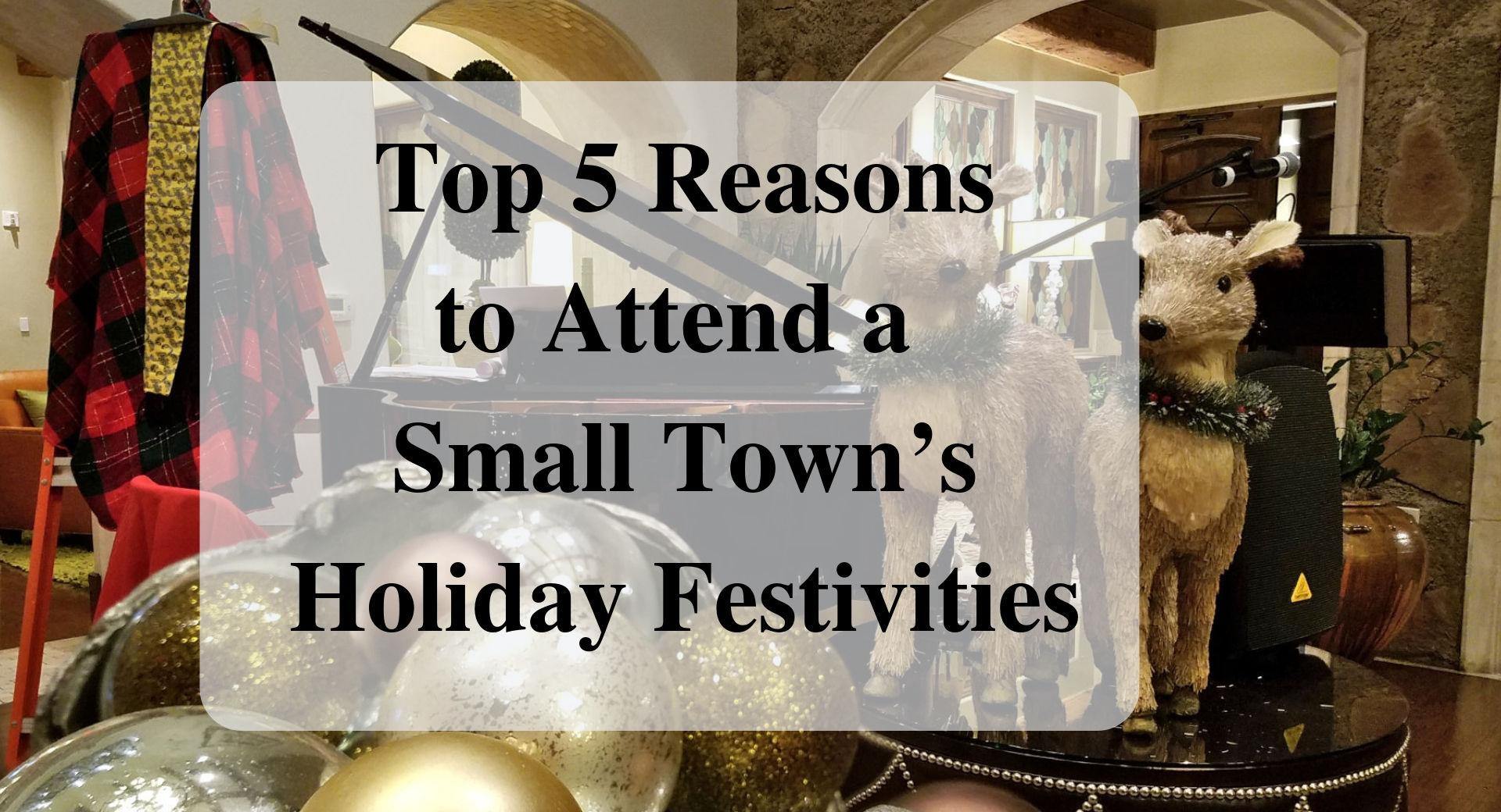 Top 5 Reasons to Attend a Small Town's Holiday Festivities