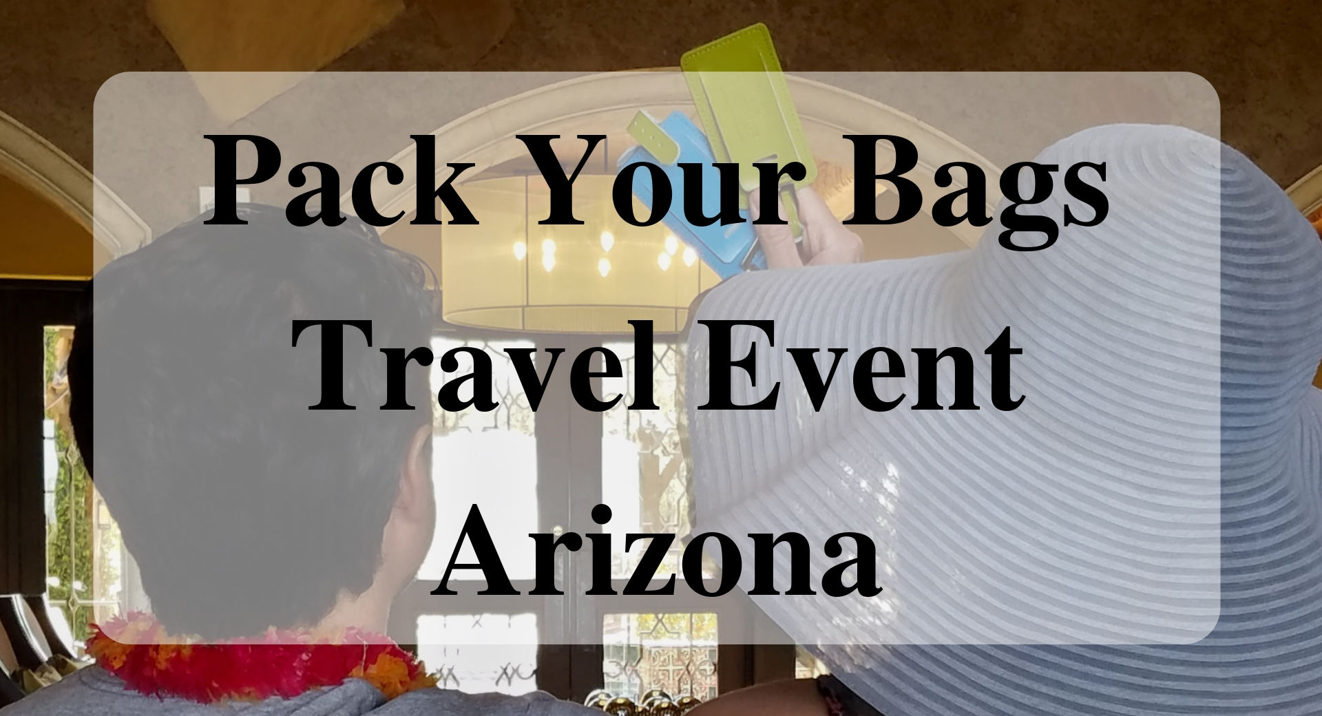 Pack Your Bags Travel Event Arizona Forever Sabbatical