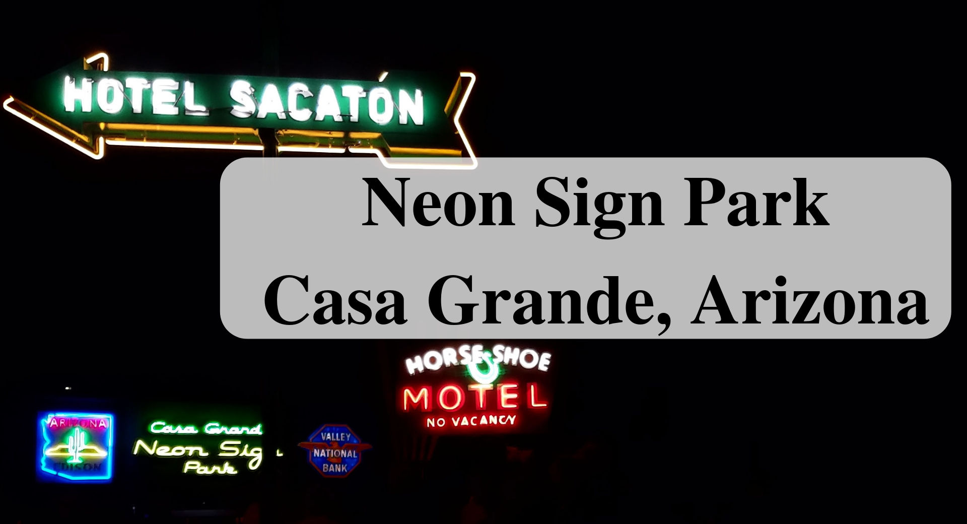 Visiting Neon Sign Park Casa Grande, Arizona Main Forever Sabbatical