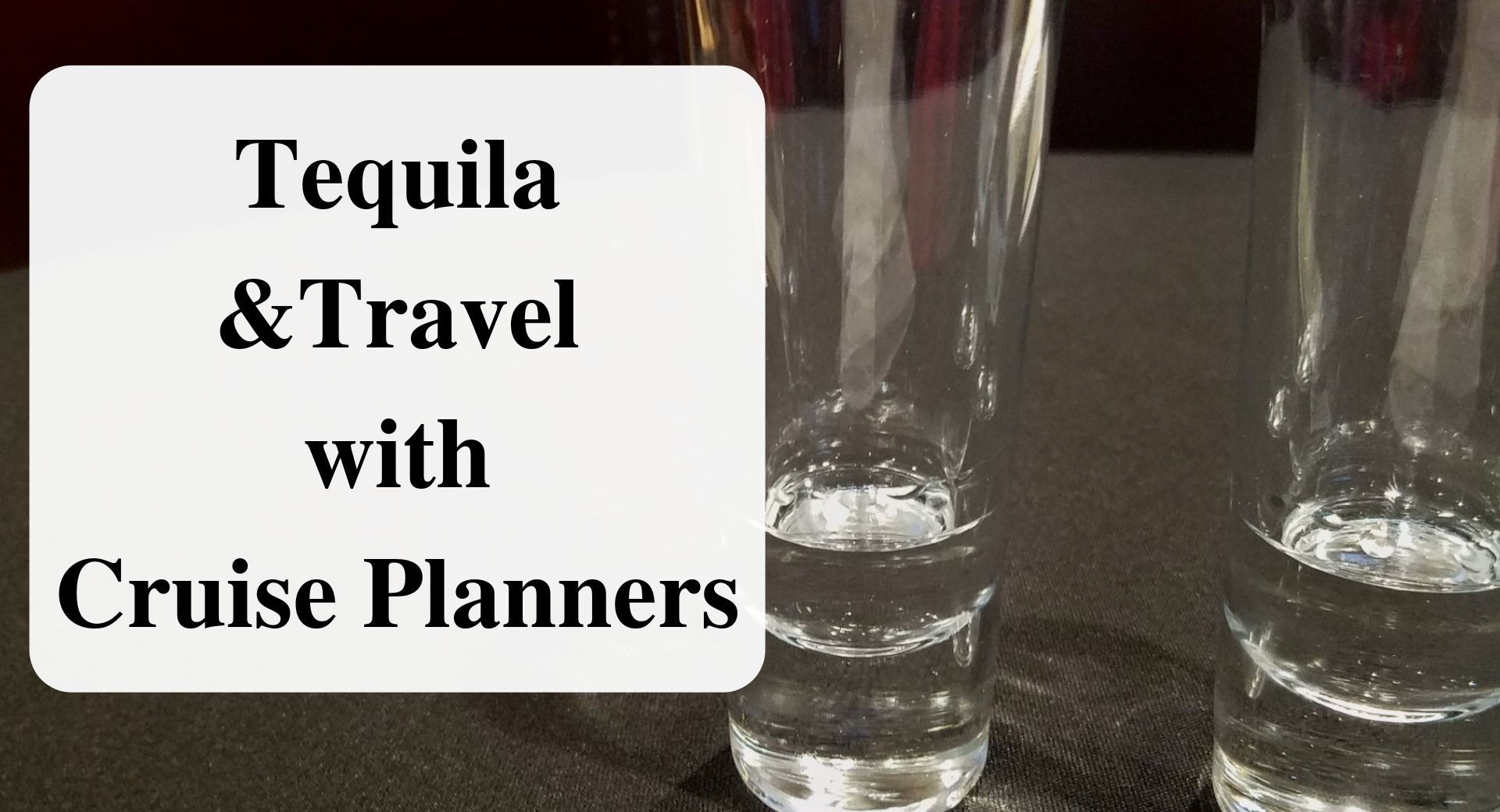 Tequila and Travel with Cruise Planners Forever sabbatical