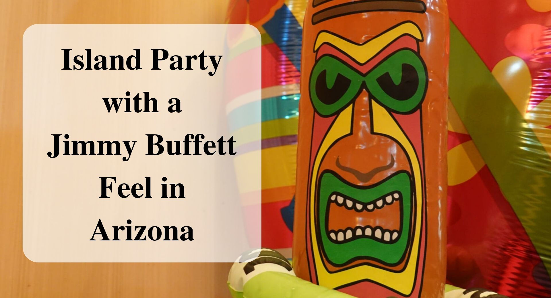 Island Party with a Jimmy Buffett Feel in Arizona Forever sabbatical