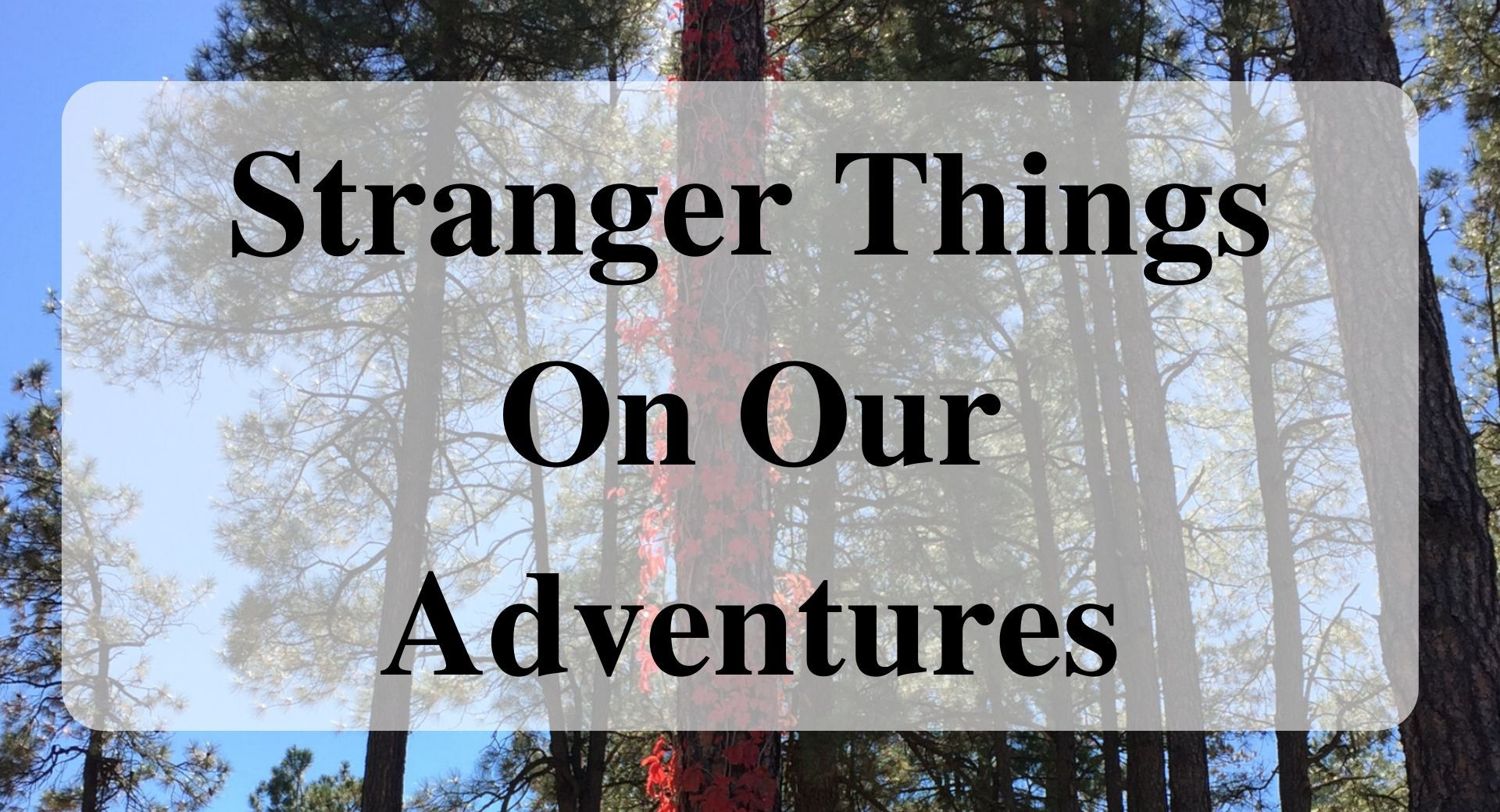 Stranger Things On Our Adventures