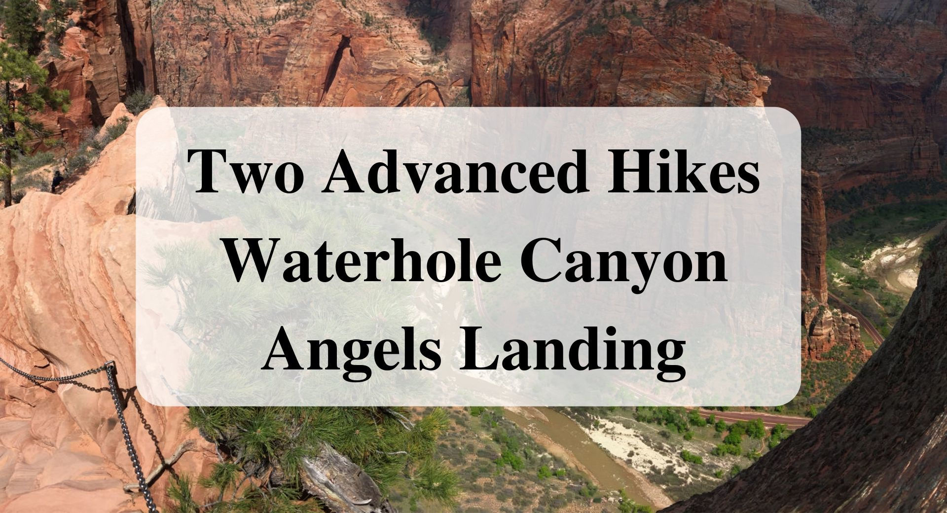 Two Advanced Hikes Waterhole Canyon Angels Landing Forever sabbatical