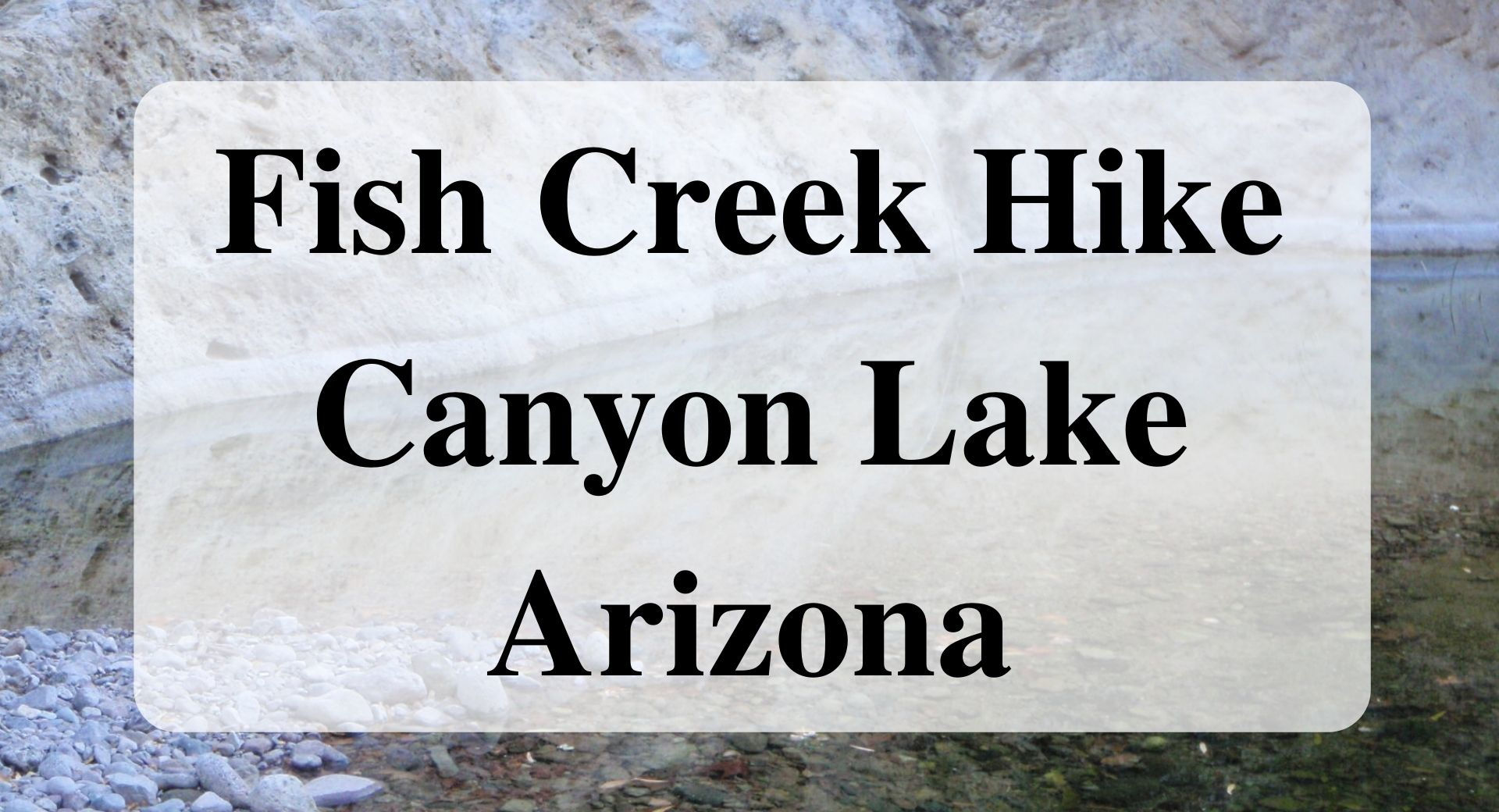 Fish Creek Hike Canyon Lake Arizona main Forever sabbatical