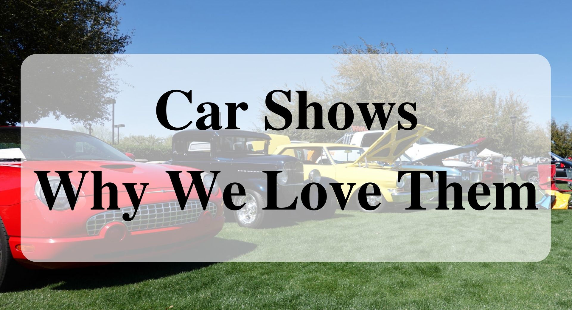 Car Shows Why We Love Them Forever sabbatical