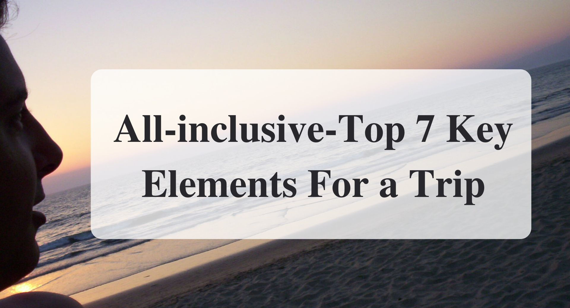 All-inclusive-Top 7 Key Elements For a Trip Forever sabbatical main