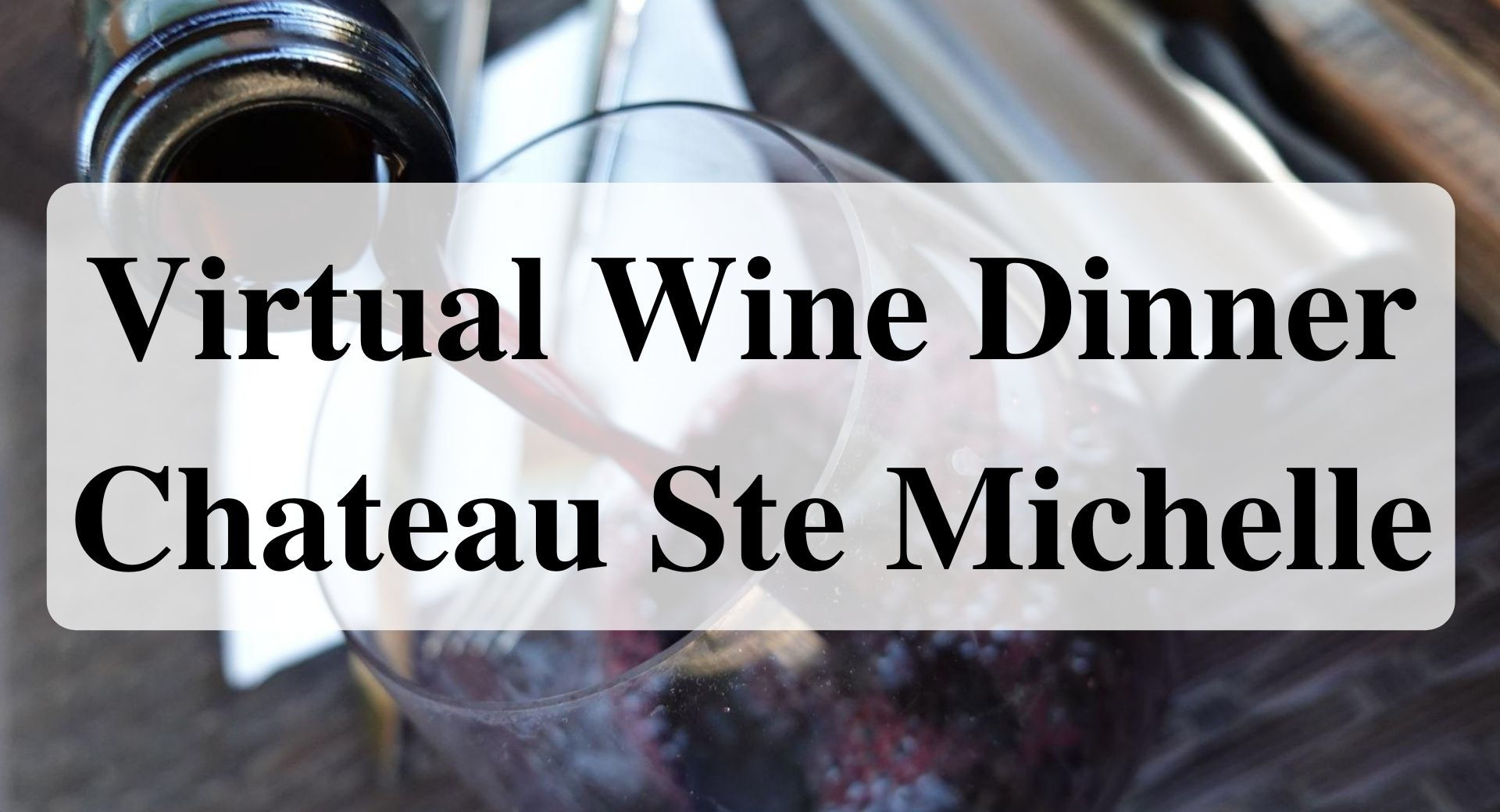 Virtual Wine Dinner Chateau Ste Michelle Forever Sabbatical
