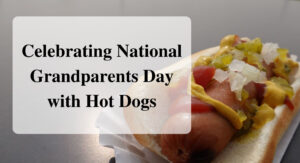 Celebrating National Grandparents Day with Hot Dogs forever sabbatical