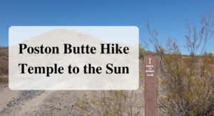 Poston Butte Hike Temple to the Sun Forever Sabbatical