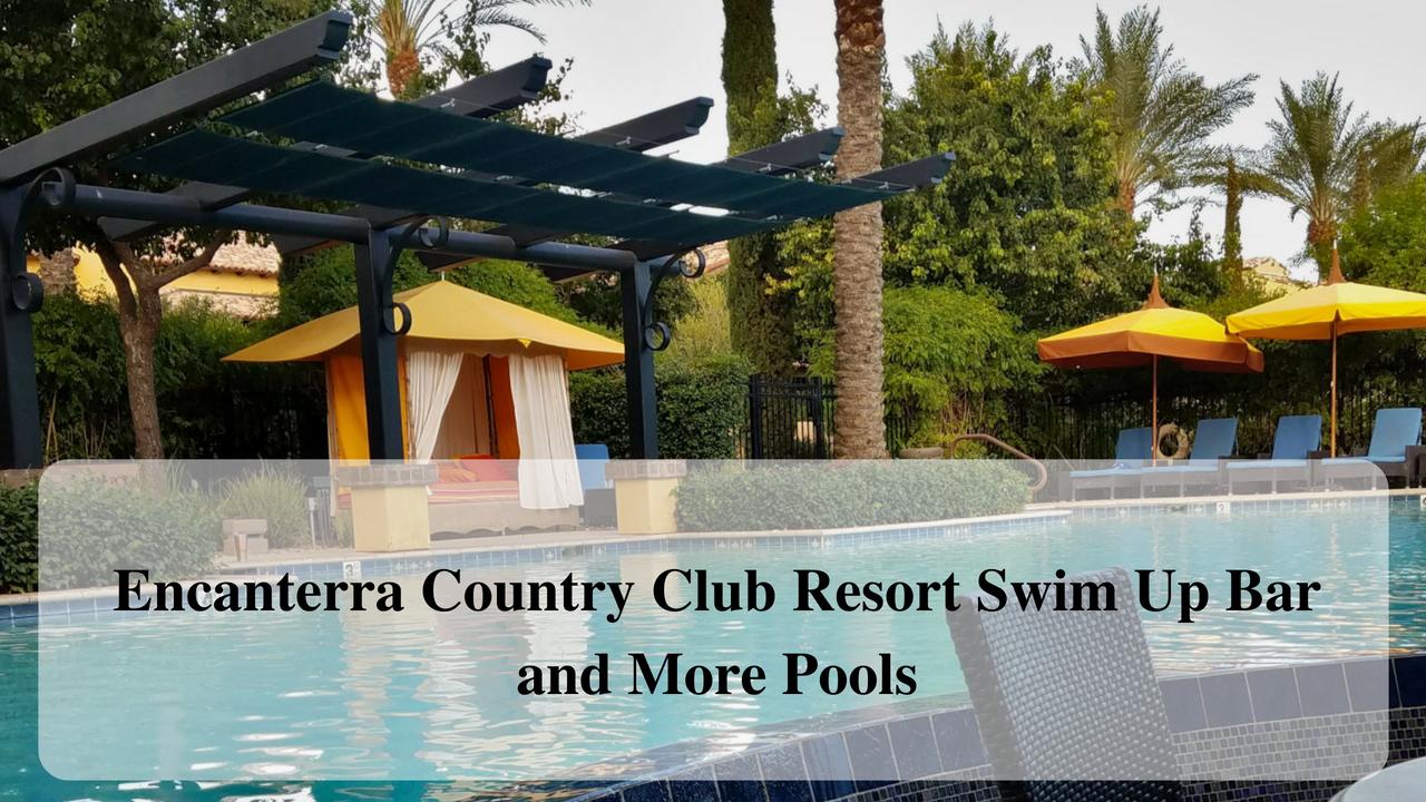 Encanterra Country Club Resort Swim Up Bar and More Pools