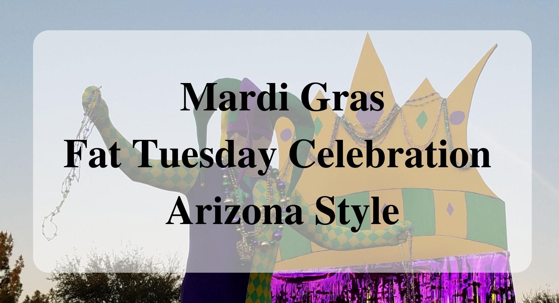 Mardi Gras - Fat Tuesday Celebration Arizona Style Forever Sabbatical