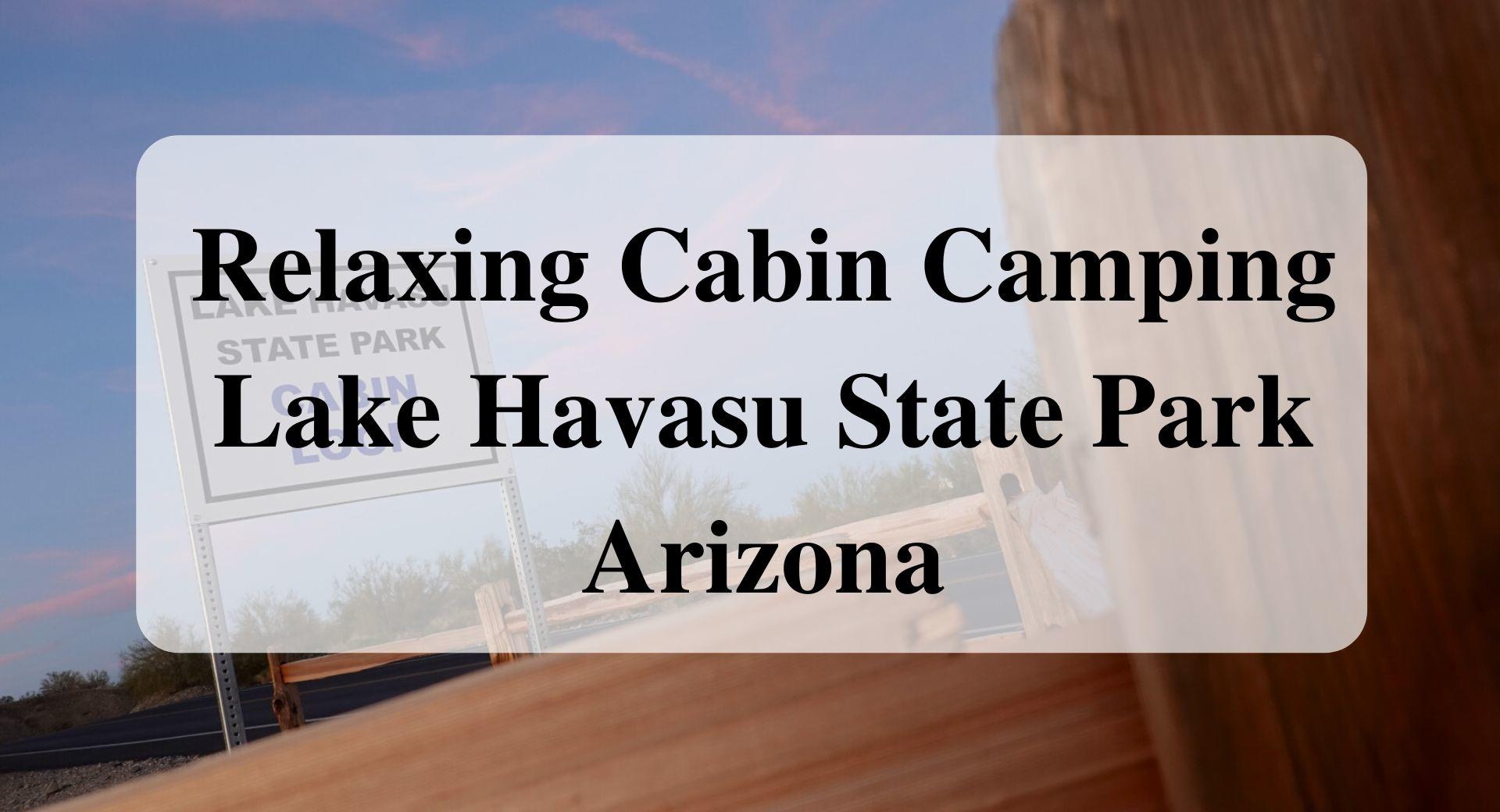 Relaxing Cabin Camping Lake Havasu State Park Arizona forever sabbatical