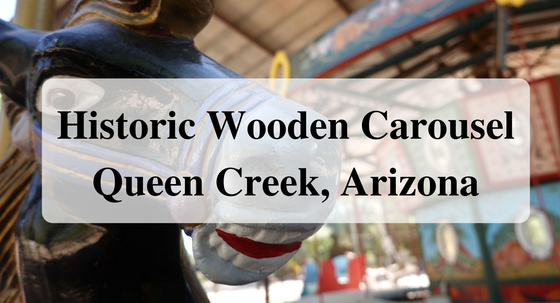 Historic Wooden Carousel Queen Creek, Arizona Forever Sabbatical